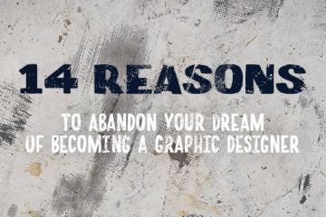 14 Reasons to Abandon Your Dream of Becoming a Graphic Designer